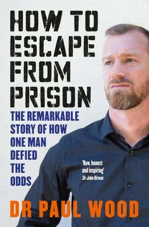 How To Escape From Prison - Book by Dr. Paul Wood